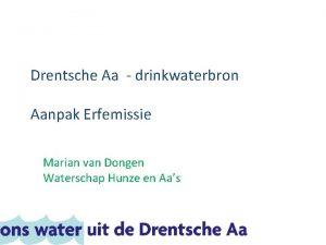 Drentsche Aa drinkwaterbron Aanpak Erfemissie Marian van Dongen