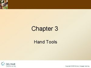 Chapter 3 Hand Tools Copyright 2009 Delmar Cengage