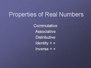Properties of Real Numbers Commutative Associative Distributive Identity