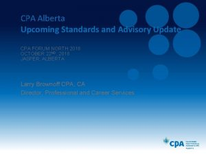 CPA Alberta Upcoming Standards and Advisory Update CPA