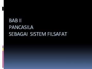 BAB II PANCASILA SEBAGAI SISTEM FILSAFAT Pengertian Filsafat