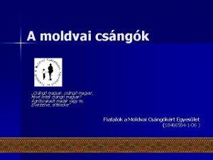 A moldvai csngk Csng magyar csng magyar Miv