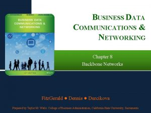 BUSINESS DATA COMMUNICATIONS NETWORKING Chapter 8 Backbone Networks