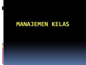 MANAJEMEN KELAS Manajemen adalah proses memberdayakan sejumlah sumber
