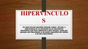 HIPERVINCULO S Un hipervnculo tambin llamado enlace vnculo