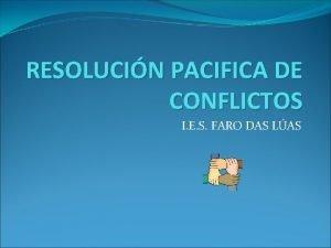RESOLUCIN PACIFICA DE CONFLICTOS I E S FARO