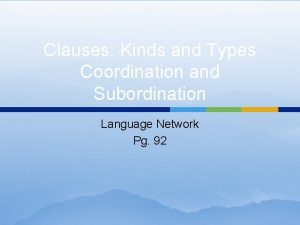 Clauses Kinds and Types Coordination and Subordination Language