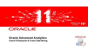 Oracle Advanced Analytics Oracle R Enterprise Oracle Data