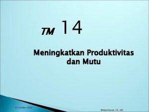 TM 14 Meningkatkan Produktivitas dan Mutu 31 October
