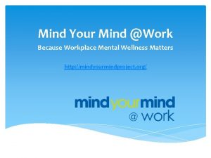 Mind Your Mind Work Because Workplace Mental Wellness