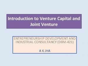 Introduction to Venture Capital and Joint Venture ENTREPRENEURSHIP