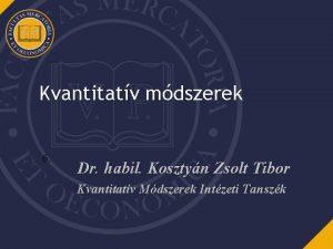 Kvantitatv mdszerek 6 Dr habil Kosztyn Zsolt Tibor