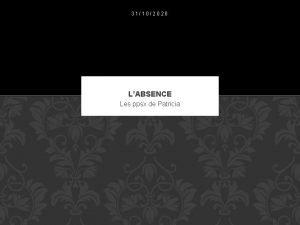 31102020 LABSENCE Les ppsx de Patricia Cest un