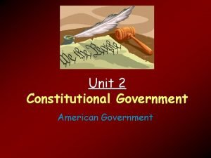 Unit 2 Constitutional Government American Government Factors leading