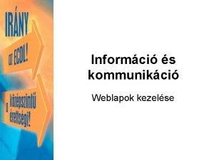 Informci s kommunikci Weblapok kezelse Weboldal megnyitsa Loklis