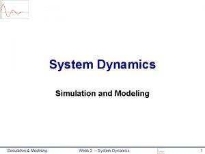 System Dynamics Simulation and Modeling Simulation Modeling Week