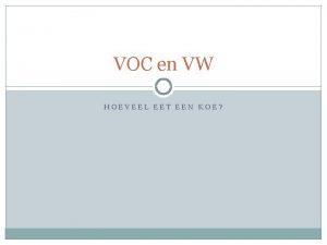 VOC en VW HOEVEEL EET EEN KOE VOC