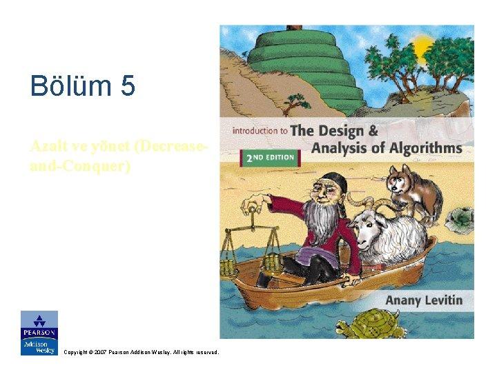 Blm 5 Azalt ve ynet DecreaseandConquer Copyright 2007