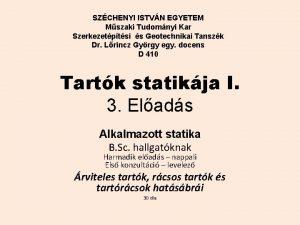 SZCHENYI ISTVN EGYETEM Mszaki Tudomnyi Kar Szerkezetptsi s
