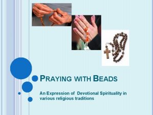 PRAYING WITH BEADS An Expression of Devotional Spirituality