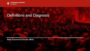 Definitions and Diagnosis Major Depressive Disorder MDD Definitions