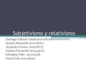 Subjetivismo y relativismo Santiago Galindo Catao A 01018109