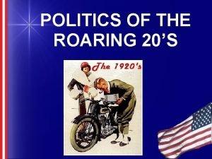 POLITICS OF THE ROARING 20S Politics of the