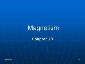 Magnetism Chapter 28 Magnetism 1 Magnetism Refrigerators are