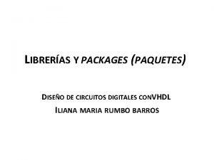 LIBRERAS Y PACKAGES PAQUETES DISEO DE CIRCUITOS DIGITALES