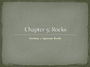 Chapter 5 Rocks Section 2 Igneous Rocks Classifying