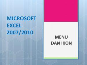 MICROSOFT EXCEL 20072010 MENU DAN IKON Menggunakan menu