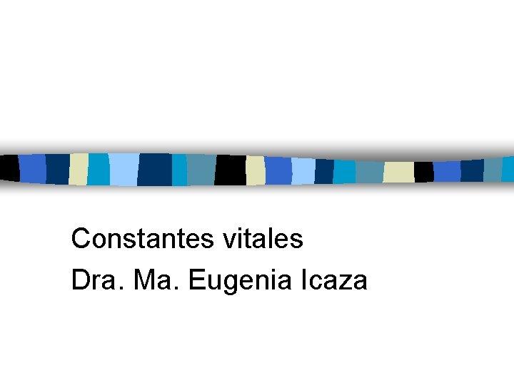 Constantes vitales Dra Ma Eugenia Icaza SIGNOS VITALES
