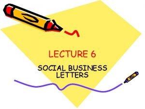 LECTURE 6 SOCIAL BUSINESS LETTERS SOCIAL BUSINESS LETTERS