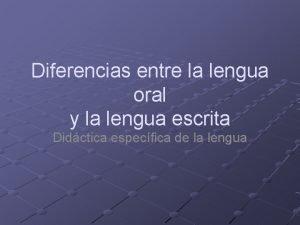 Diferencias entre la lengua oral y la lengua