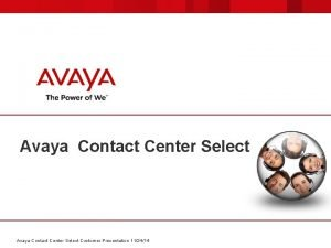 Avaya Contact Center Select Customer Presentation 112414 Avaya