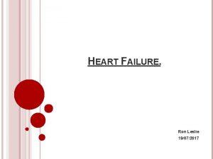 HEART FAILURE Ron Leslie 19072017 AIMS Heart failure