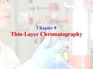 Chapter 8 ThinLayer Chromatography ThinLayer Chromatography TLC TLC