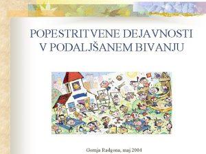 POPESTRITVENE DEJAVNOSTI V PODALJANEM BIVANJU Gornja Radgona maj