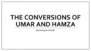 THE CONVERSIONS OF UMAR AND HAMZA Becoming an
