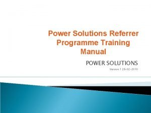 Power Solutions Referrer Programme Training Manual POWER SOLUTIONS