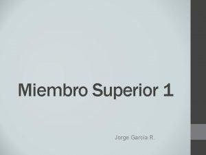 Miembro Superior 1 Jorge Garca R Miembro Superior