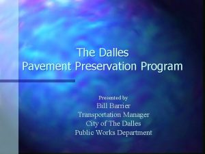 The Dalles Pavement Preservation Program Presented by Bill