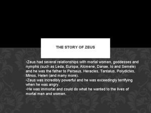THE STORY OF ZEUS Zeus had several relationships