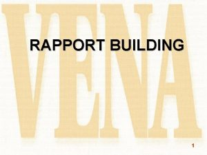 RAPPORT BUILDING 1 Instructional Objectives 1 Define rapport
