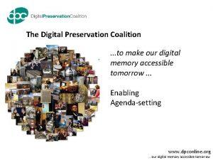 The Digital Preservation Coalition to make our digital