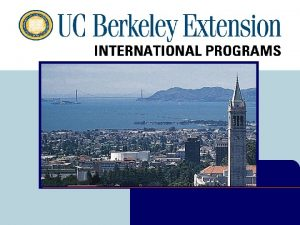 UC Berkeley Extension Overview UC Berkeley Extension is
