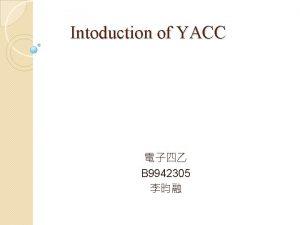 Intoduction of YACC B 9942305 C YACC typedef