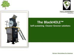 The Black HOLE Selfsustaining Cleaner Greener solutions Partner