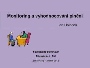 Monitoring a vyhodnocovn plnn Jan Holeek Strategick plnovn