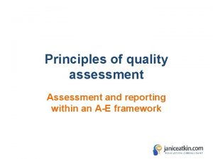 Principles of quality assessment Assessment and reporting within